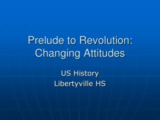 Prelude to Revolution:  Changing Attitudes
