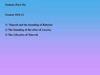 Genesis (Part 1b) Genesis 10:8-12 1)  Nimrod and the founding of Babylon