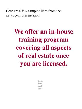 We offer an in-house training program covering all aspects of real estate once you are licensed.