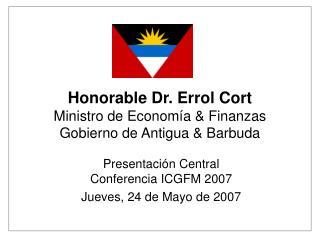Honorable Dr. Errol Cort Ministro de Econo mía  & Finanzas Gobierno de Antigua & Barbuda