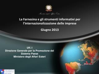 Uff. I  Direzione Generale per la Promozione del Sistema Paese Ministero degli Affari Esteri