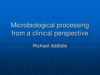 Microbiological processing from a clinical perspective