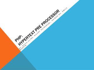 PHP:  hypertext Pre Processor