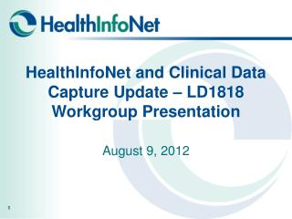 HealthInfoNet and Clinical Data Capture Update – LD1818 Workgroup Presentation