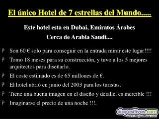 El único Hotel de 7 estrellas del Mundo..... Este hotel esta en Dubai, Emiratos Árabes