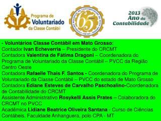 - Voluntários Classe Contábil em Mato Grosso: Contador  Ivan  Echeverria  – Presidente do CRCMT