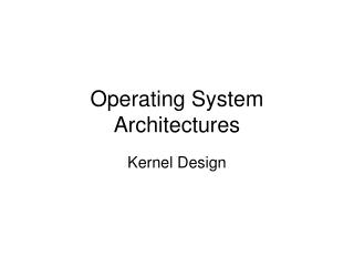Operating System Architectures