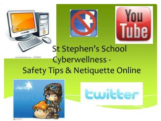 St     St Stephen's School  Cyberwellness  - Safety Tips & Netiquette Online