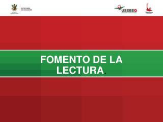FOMENTO DE LA LECTURA .
