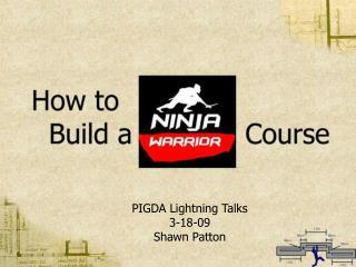 PIGDA Lightning Talks 3-18-09 Shawn Patton