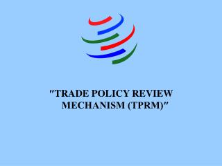 ″ TRADE POLICY REVIEW MECHANISM (TPRM)″