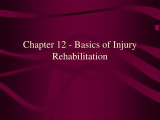 Chapter 12 - Basics of Injury Rehabilitation