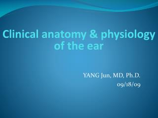 Clinical anatomy & physiology of the ear
