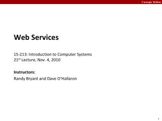 Web  Services 15- 213:  Introduction to Computer Systems 21 st  Lecture, Nov. 4, 2010