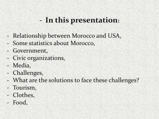 In this presentation :  Relationship between Morocco  and  USA, Some statistics about Morocco,