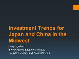 Investment Trends for Japan and China in the Midwest