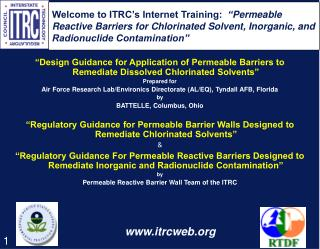 Welcome to ITRC s Internet Training:   Permeable Reactive Barriers for Chlorinated Solvent, Inorganic, and Radionuclide