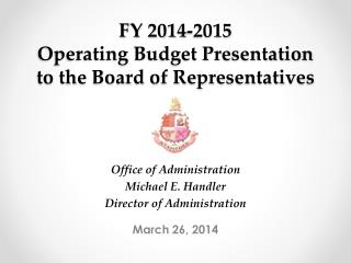 FY 2014-2015  Operating Budget Presentation to the Board of  Representatives