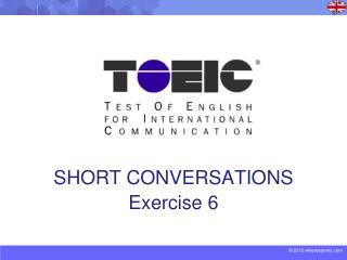 SHORT CONVERSATIONS Exercise 6