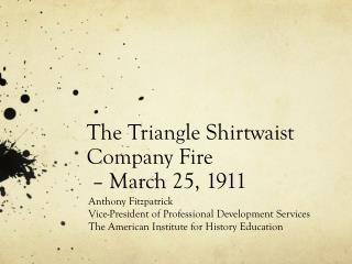 The Triangle Shirtwaist Company Fire  – March 25, 1911
