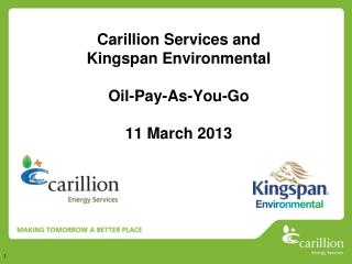 Carillion Services and Kingspan  Environmental  Oil-Pay-As-You-Go 11 March 2013