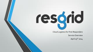 Cloud Logistics for First  Responders Service Overview April 25 th 2014