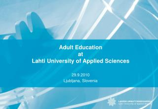 Adult Education at  Lahti  University  of  Applied  Sciences
