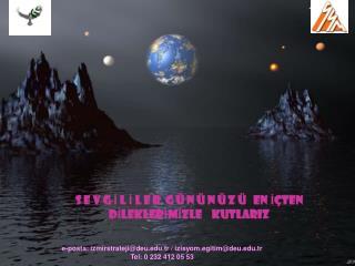 e-posta: izmirstrateji@deu.edu.tr /  izisyom.egitim@deu.edu.tr Tel: 0 232 412 05 53