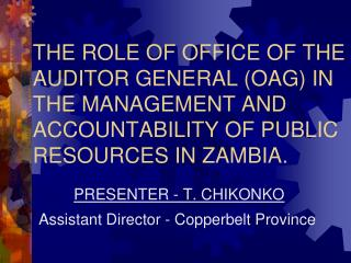 PRESENTER - T. CHIKONKO Assistant Director - Copperbelt Province