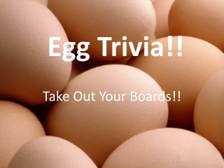 Egg Trivia!!