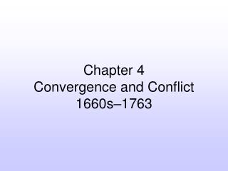 Chapter 4 Convergence and Conflict 1660s–1763