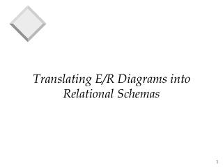 Translating E/R Diagrams into Relational Schemas