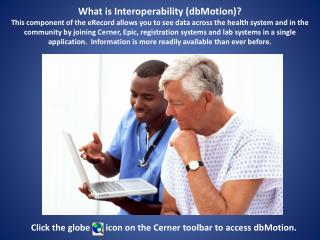 Click the globe       icon on the Cerner toolbar to access dbMotion.