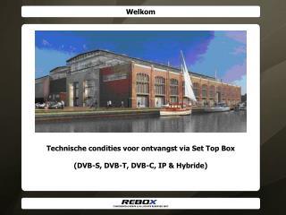 Technische condities voor ontvangst via Set Top Box (DVB-S, DVB-T, DVB-C, IP & Hybride)