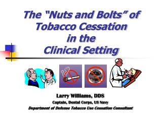 "The ""Nuts and Bolts"" of Tobacco Cessation  in the  Clinical Setting"