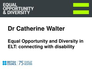 Dr Catherine Walter Equal Opportunity and Diversity in ELT: connecting with disability
