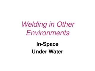 Welding in Other Environments