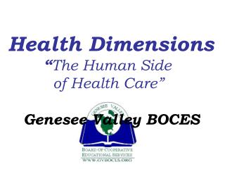 "Health Dimensions        "" The Human Side  		of Health Care"" Genesee Valley BOCES"