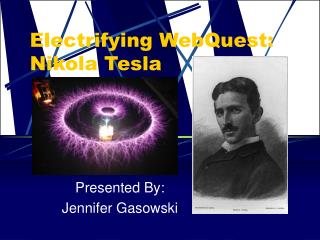 Electrifying WebQuest: Nikola Tesla