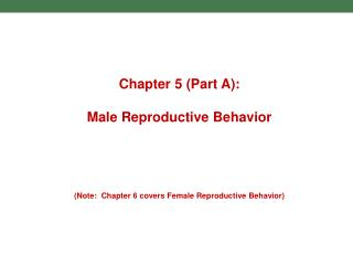 Chapter 5 (Part A): Male Reproductive Behavior