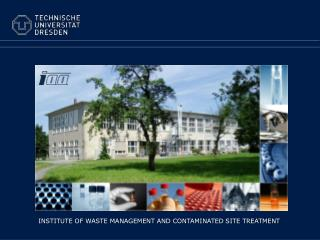 INSTITUTE OF WASTE MANAGEMENT AND CONTAMINATED SITE TREATMENT