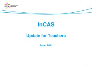 InCAS Update for Teachers June  2011