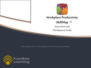 Workplace Productivity SkillMap A ssessment  and Development  G uide