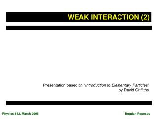 "Presentation based on "" Introduction to Elementary Particles "" by David Griffiths"
