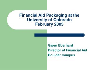 Financial Aid Packaging at the University of Colorado February 2005