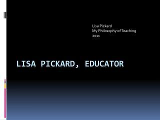 LISA PICKARD, Educator