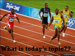 What is today�s topic??