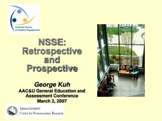 NSSE: Retrospective  and  Prospective George Kuh AAC&U General Education and Assessment Conference