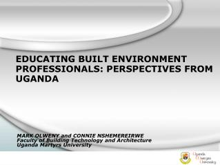 EDUCATING BUILT ENVIRONMENT PROFESSIONALS: PERSPECTIVES FROM UGANDA