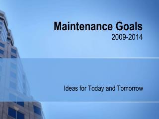 Maintenance Goals 2009-2014